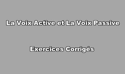 La Voix Active et La Voix Passive Exercices Corrigés