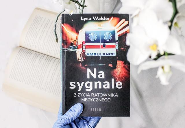 """""""Na sygnale. Z życia ratownika medycznego"""" Lysa Walder"""