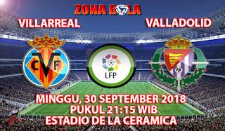 Prediksi Bola Villarreal vs Real Valladolid 30 September 2018