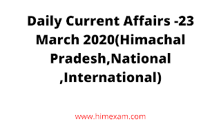 Daily Current Affairs -23 March 2020(Himachal Pradesh,National ,International)