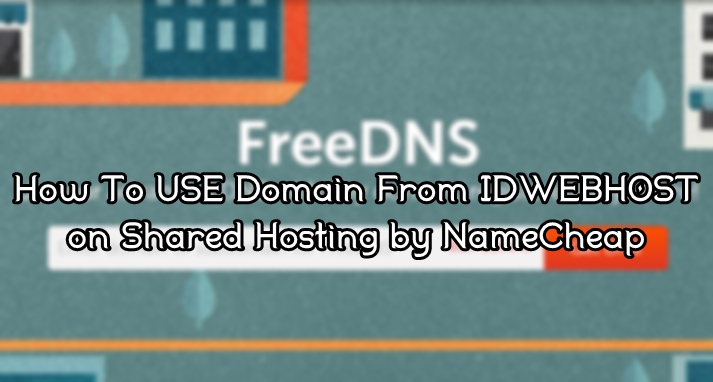 Cara Menambahkan Domain (Idwebhost) Ke Shared Hosting di NameCheap