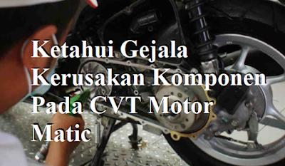 Ketahui Gejala Kerusakan Komponen Pada CVT Motor Matic