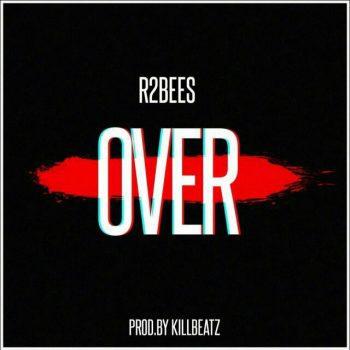 R2Bees – Over (Prod. By KillBeatz) - Teelamford