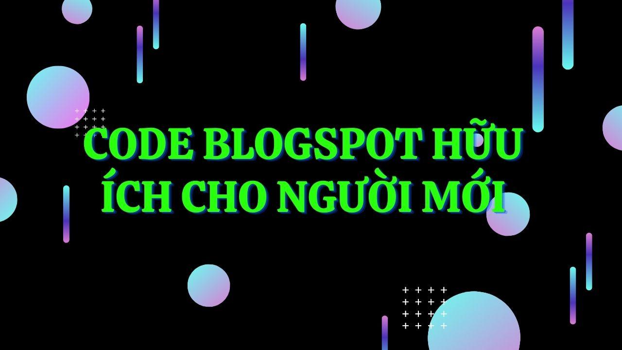 Bật mí các Code Blogspot hữu ích cho người mới