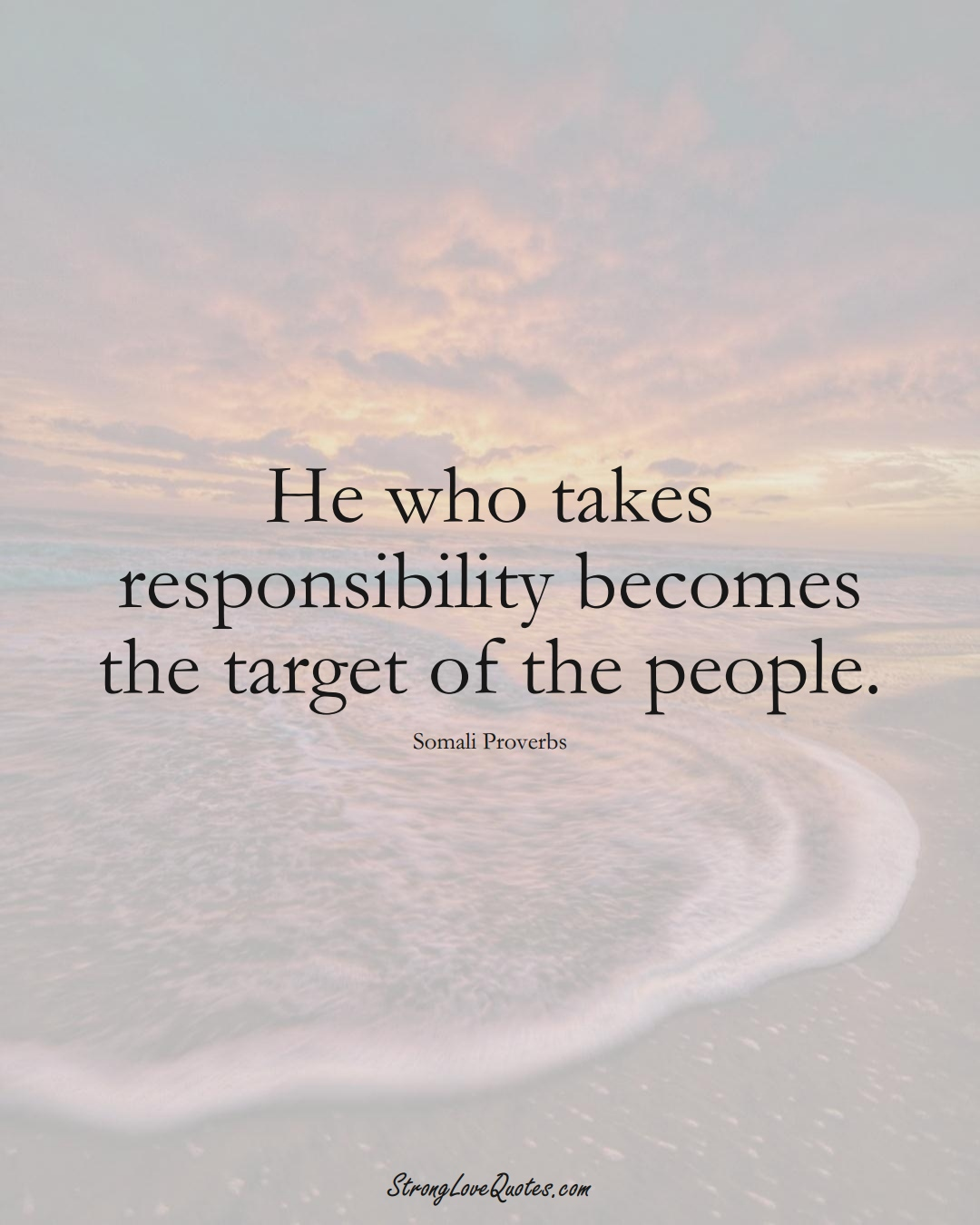 He who takes responsibility becomes the target of the people. (Somali Sayings);  #AfricanSayings