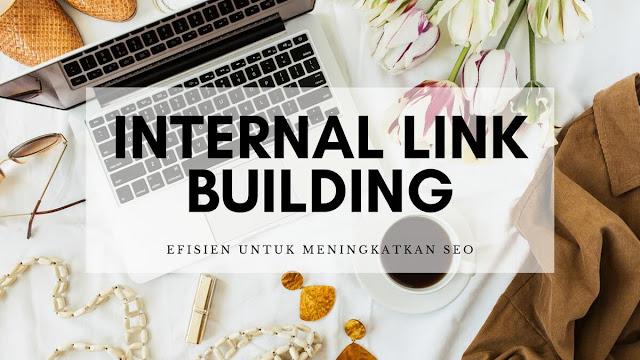 Internal Link Building yang Efisien untuk Meningkatkan SEO