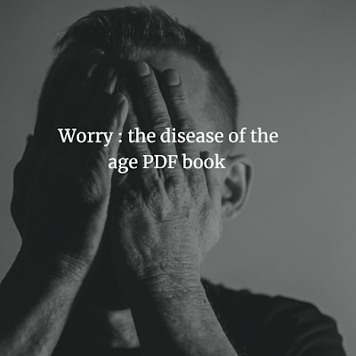 Worry: the disease of the age PDF