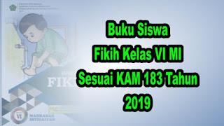Buku Siswa Fikih Kelas 6 MI Sesuai KMA 183 tahun 2019