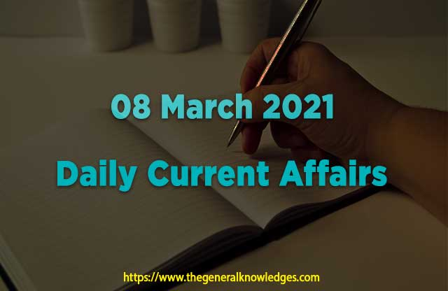 08 March 2021 Current Affairs Question and Answers in Hindi