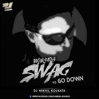 WAKHRA+SWAG+vs+GO+DOWN+-+DJ+NIKHIL+KOLKATA