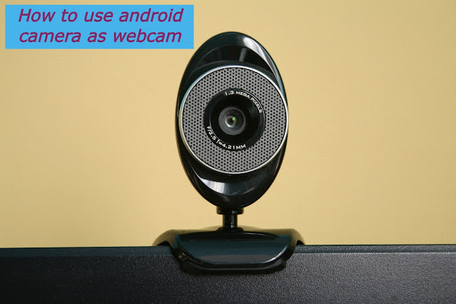 How to use android camera as webcam