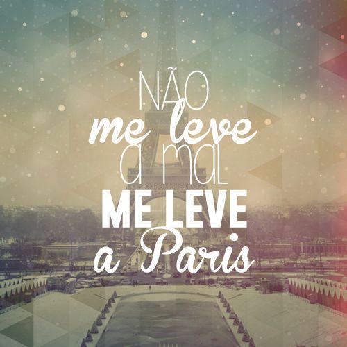 fe6110ac5489041af36f0beef0143503 - Frases para Status | Não me leve a Mal me leve a Paris!