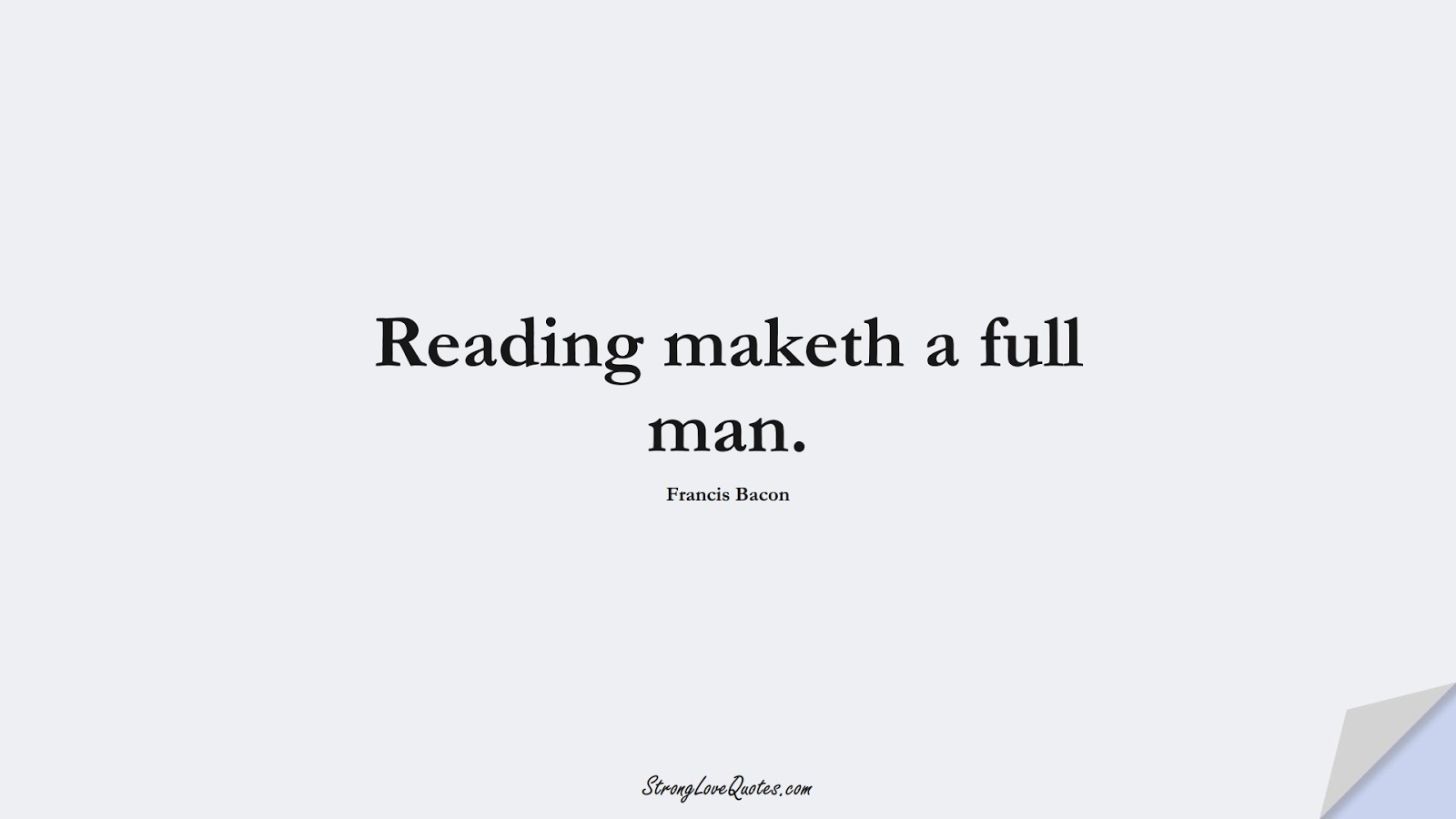 Reading maketh a full man. (Francis Bacon);  #KnowledgeQuotes