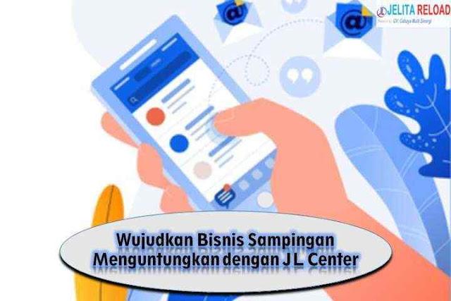 Wujudkan Bisnis Sampingan Menguntungkan dengan JL Center