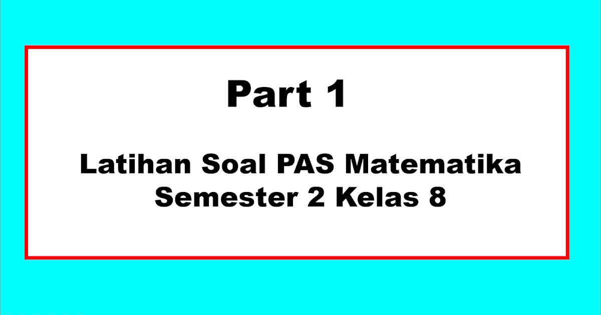 Part 1; Latihan Soal PAS Matematika Kelas 8 ...