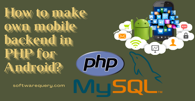 softwarequery.com-How to make own mobile backend in PHP for Android
