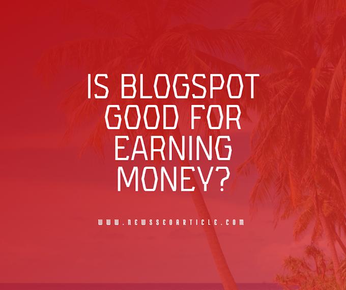 Is BlogSpot good for earning money?