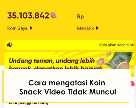 Cara mengatasi Gambar Koin di Snack Video Tidak Muncul dengan Mudah