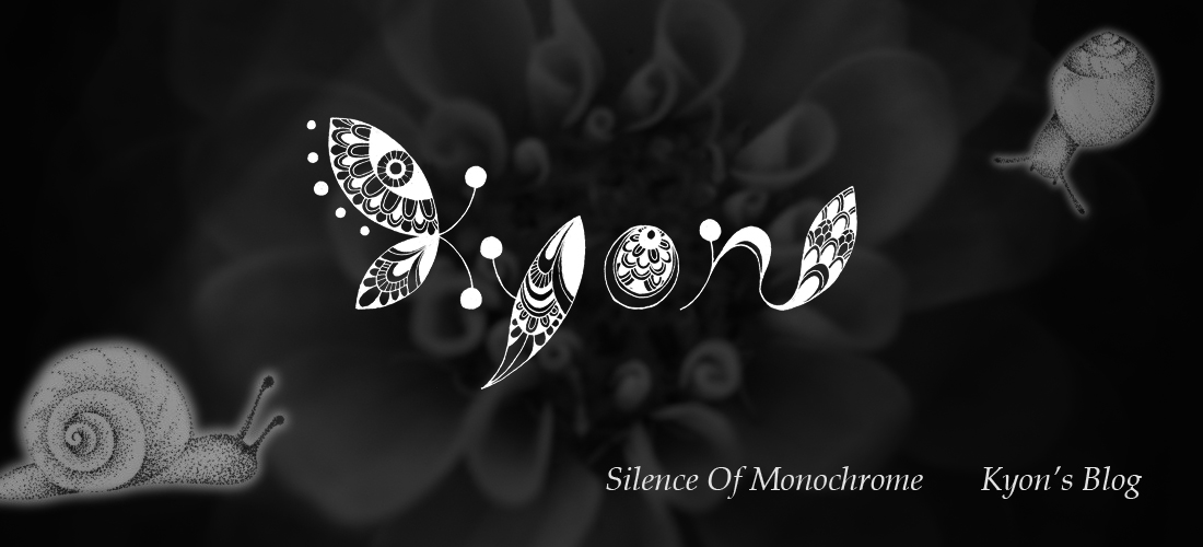 Silence Of Monochrome~Kyon's Blog~