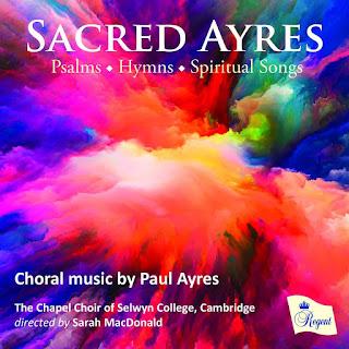 Sacred Ayres: Paul Ayres - Psalms, Hymns, Spiritual Songs; the chapel choir of Selwyn College, Cambridge, Sarah MacDonald; Regent Records