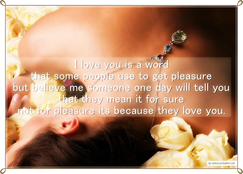 I Love You Is A Word That Some People Use To Get Pleasure, Picture Quotes, Love Quotes, Sad Quotes, Sweet Quotes, Birthday Quotes, Friendship Quotes, Inspirational Quotes, Tagalog Quotes