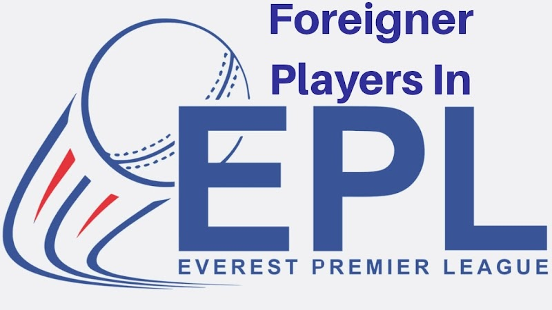 Foreign Players That Are Going To Play Everest Premier League[EPL 2020]