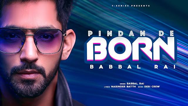 Song  :  Pindan De Born Song Lyrics Singer  :  Babbal Rai Lyrics  :  Narinder Batth Music  :  Desi Crew Director  :  Navjit Buttar