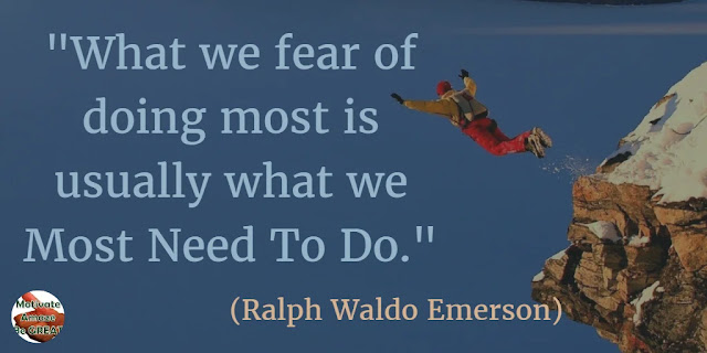 "Motivational Quotes To Work And Make It Happen: ""What we fear of doing most is usually what we most need to do."" - Ralph Waldo Emerson"