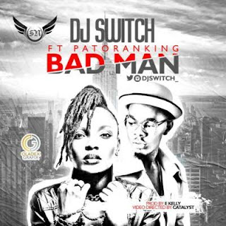 [Music] Dj Switch Ft. Patoranking – Bad Man