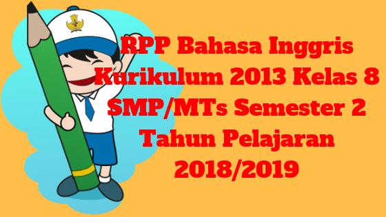 RPP Bahasa Inggris Kurikulum 2013 Kelas 8 SMP/MTs Semester 2 Tahun Pelajaran 2018/2019 - Mutu SMPN