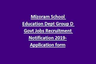 Mizoram School Education Dept Group D Govt Jobs Recruitment Notification 2019-Application form