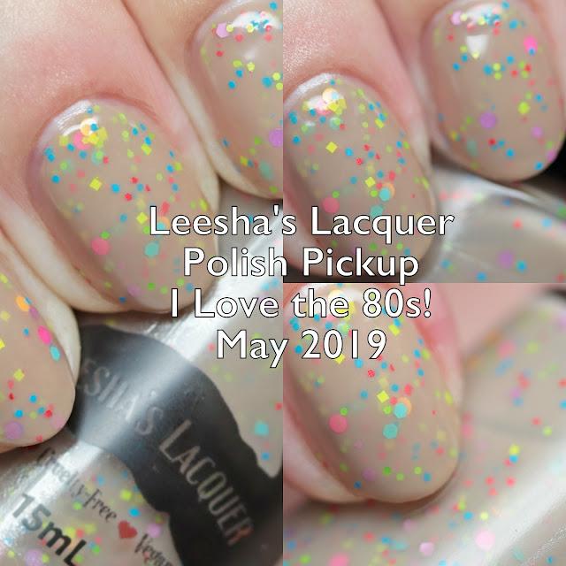 Leesha's Lacquer Polish Pickup I Love the 80s! May 2019