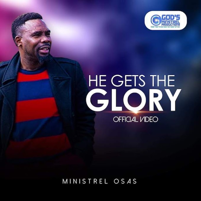 Ministrel Osas - He Gets The Glory