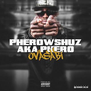 """[Music] Pherowshuz - """"Oversabi"""""""