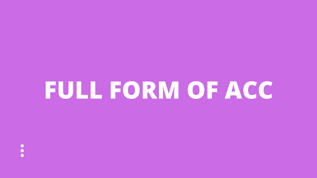 Full form of ACC - What is the history of ACC?
