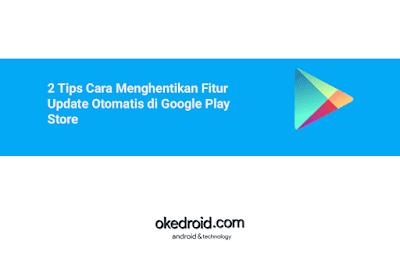 Bagi kalian para user atau pengguna Smartphone Android  2 Tips Cara Menghentikan Fitur Update Otomatis di Google Play Store