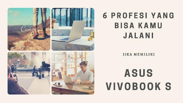 6 profesi yang bisa kamu jalani jika memiliki asus vivobook s (S510UQ)
