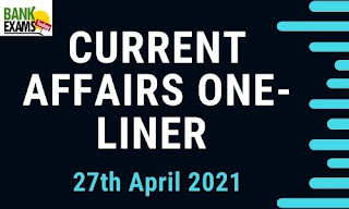 Current Affairs One-Liner: 27th April 2021
