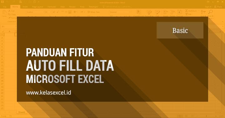 Cara Menggunakan Auto Fill Data Pada Microsoft Excel