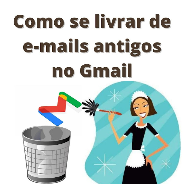 Como se livrar de e-mails antigos no Gmail