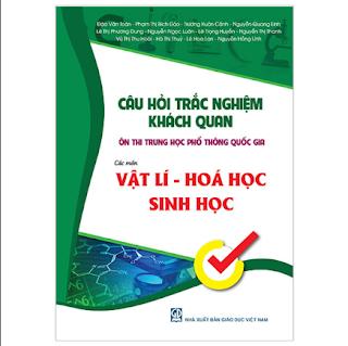 Câu Hỏi Trắc Nghiệm Khách Quan Ôn Thi THPT Quốc Gia Môn Vật Lí - Hóa Học - Sinh Học ebook PDF-EPUB-AWZ3-PRC-MOBI