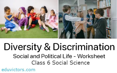 Class 6 Social Science - Chapter : Diversity and Discrimination (Social and Political Life) - Worksheet  (#class6SocialScience)(#diversity)(#Discrimination)(#eduvictors)