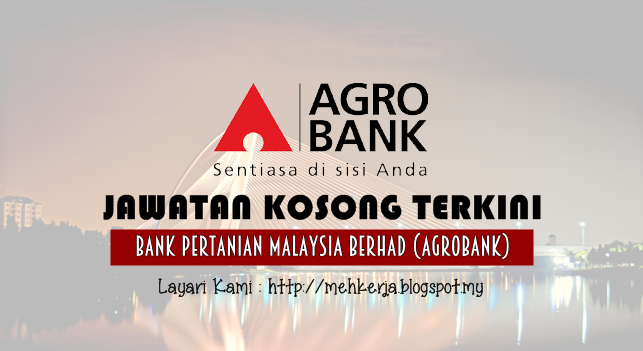 Jawatan Kosong Terkini 2016 di Bank Pertanian Malaysia Berhad (Agrobank)