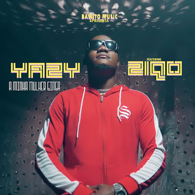 Yazy feat. Ziqo - A Minha Mulher Ginga (2019) | Download Mp3
