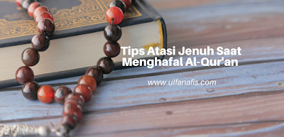 Tips Atasi Jenuh Saat Menghafal Al-Qur'an