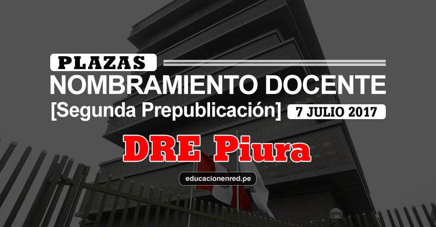 DRE Piura: Plazas Puestas a Concurso Nombramiento Docente 2017 [SEGUNDA PREPUBLICACIÓN - MINEDU] www.drep.gob.pe