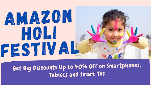 Amazon Holi Festival: Get Big Discounts Up to 40% Off on Smartphones, Tablets and Smart TVs