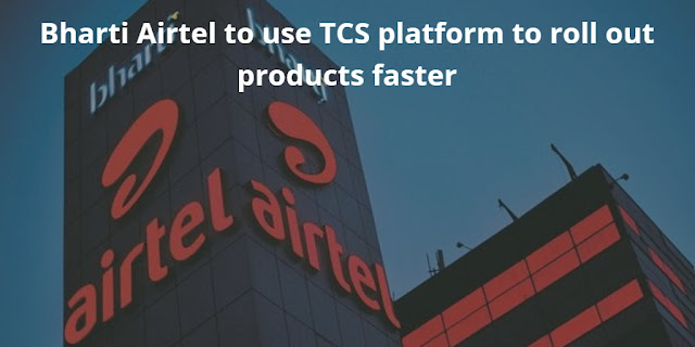 Bharti Airtel to use TCS platform to roll out products faster
