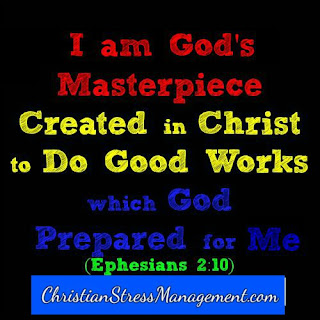 I am God's masterpiece created in Christ to do good works which God prepared for me. (Ephesians 2:10)