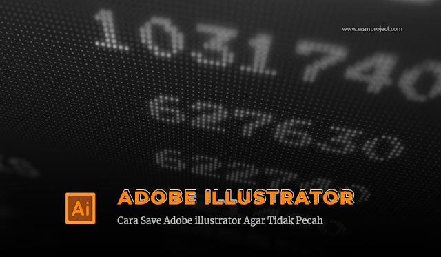 Cara-Save-Adobe-illustrator-Agar-Tidak-Pecah
